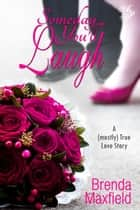 Someday You'll Laugh ebook by Brenda Maxfield