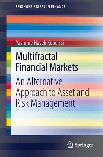 Multifractal Financial Markets - An Alternative Approach to Asset and Risk Management ebook by Yasmine Hayek Kobeissi