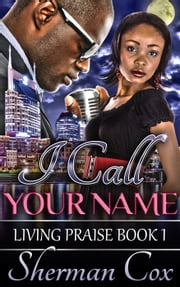 I Call Your Name - Living Praise, #1 ebook by Sherman Cox