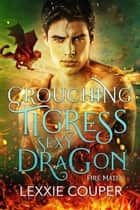 Crouching Tigress, Sexy Dragon - Fire Mates, #3 ebook by Lexxie Couper