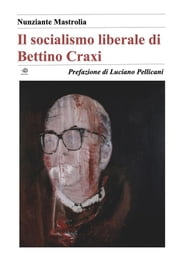 Il socialismo liberale di Bettino Craxi ebook by Nunziante Mastrolia