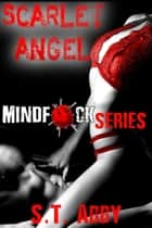 Scarlet Angel - Mindf*ck Series, #3 ebook by S.T. Abby