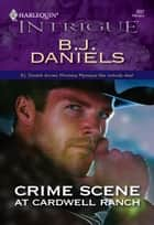 Crime Scene at Cardwell Ranch ebook by B.J. Daniels