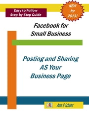 Posting and Sharing AS Your Facebook Page ebook by Ann E Schutz