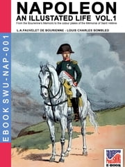 Napoleon - An illustrated life Vol. 1 ebook by Louis Antoine Fauvelet de Bourrienne,Louis Charles Bombled