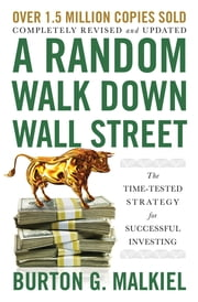 A Random Walk Down Wall Street: The Time-Tested Strategy for Successful Investing (12th Edition) ebook by Burton G. Malkiel