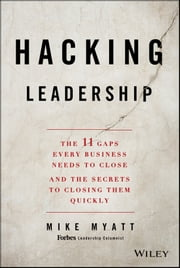 Hacking Leadership - The 11 Gaps Every Business Needs to Close and the Secrets to Closing Them Quickly ebook by Mike Myatt