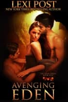 Avenging Eden - The Eden Series, #5 ebook by Lexi Post