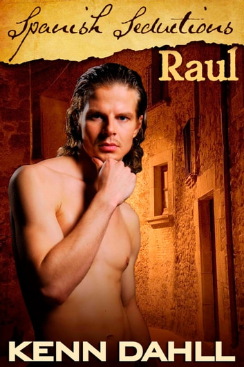 Spanish Seductions: Raul ebook by Kenn Dahll