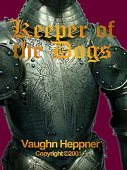 Keeper of the Dogs, Book I of the Knights Trilogy ebook by Heppner, Vaughn