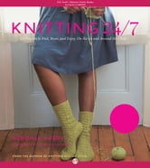 Knitting 24/7: 30 Projects to Knit, Wear, and Enjoy, On the Go and Around the Clock - 30 Projects to Knit, Wear, and Enjoy, On the Go and Around the Clock ebook by Véronik Avery,Thayer Allyson Gowdy