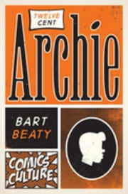 Twelve-Cent Archie ebook by Beaty, Bart