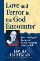 Love & Terror in the God Encounter: The Theological Legacy of Rabbi Joseph B. Soloveitchick ebook by David Hartman