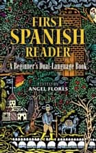 First Spanish Reader - A Beginner's Dual-Language Book ebook by Angel Flores