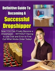 Definitive Guide To Becoming A Successful Dropshipper ebook by SoftTech