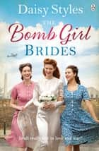 The Bomb Girl Brides - Is all really fair in love and war? The gloriously heartwarming, wartime spirit saga eBook by Daisy Styles