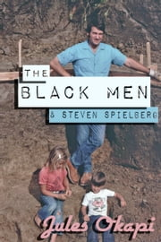 The Black Men and Steven Spielberg ebook by Jules Okapi