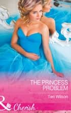 The Princess Problem (Mills & Boon Cherish) (Drake Diamonds, Book 2) ebook by Teri Wilson