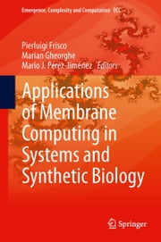 Applications of Membrane Computing in Systems and Synthetic Biology ebook by Pierluigi Frisco,Marian Gheorghe,Mario J. Pérez-Jiménez