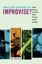 Who Can Afford to Improvise? ebook by Ed Pavlic