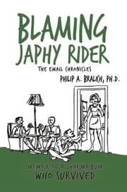 Blaming Japhy Rider: The Email Chronicles ebook by Philip A. Bralich, Ph.D.