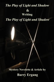 The Play of Light and Shadow & Writing ebook by Barry Ergang