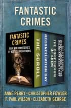 Fantastic Crimes - Four Bibliomysteries by Bestselling Authors ebook by Anne Perry, F. Paul Wilson, Elizabeth George,...