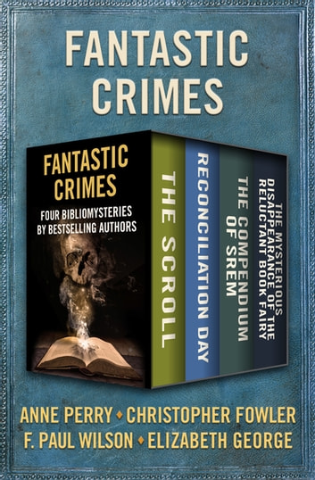 Fantastic Crimes - Four Bibliomysteries by Bestselling Authors ebook by Anne Perry,F. Paul Wilson,Elizabeth George,Christopher Fowler