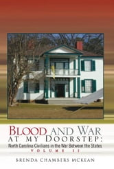Blood and War at my Doorstep - North Carolina Civilians in the War between the States Volume II ebook by Brenda Chambers McKean