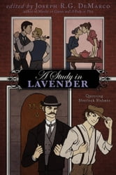 A Study in Lavender: Queering Sherlock Holmes ebook by Joseph R. G. DeMarco