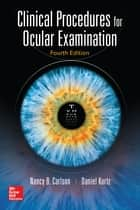 Clinical Procedures for Ocular Examination, Fourth Edition ebook by Nancy B. Carlson, Daniel Kurtz