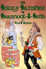 The Boozy Banshee of Brannock-A-Bend ebook by Peter D'Alessio