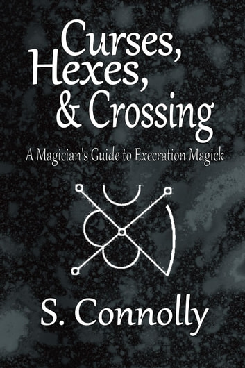 Curses, Hexes & Crossing ebook by S. Connolly