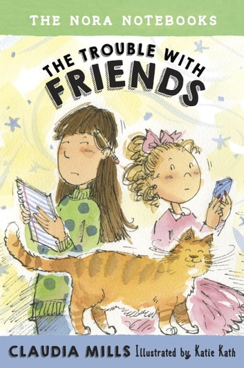 The Nora Notebooks, Book 3: The Trouble with Friends ebook by Claudia Mills