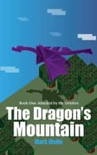 The Dragon's Mountain, Book One: Attacked by the Griefers ebook by Mark Mulle