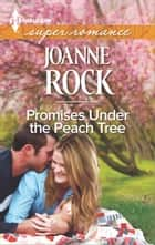 Promises Under the Peach Tree ebook by Joanne Rock