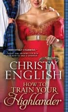 How to Train Your Highlander ebook door Christy English