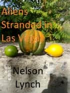 Aliens Stranded in Las Vegas ebook by Nelson Lynch