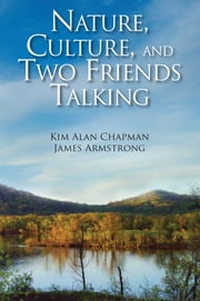 Nature, Culture, and Two Friends Talking ebook by Kim Alan Chapman,James W. Armstrong