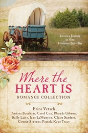 Where the Heart Is Romance Collection - Love Is a Journey in Nine Historical Novellas ebook by Andrea Boeshaar,Carol Cox,Rhonda Gibson,Sally Laity,Jane West,Claire Sanders,Pamela Kaye Tracy,Erica Vetsch