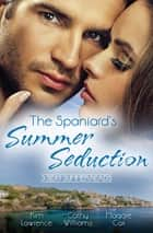 The Spaniard's Summer Seduction - 3 Book Box Set ebook by Cathy Williams, KIM LAWRENCE, MAGGIE COX