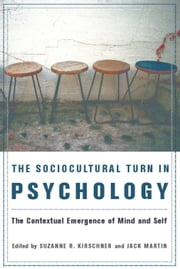The Sociocultural Turn in Psychology - The Contextual Emergence of Mind and Self ebook by Suzanne Kirschner,Jack Martin