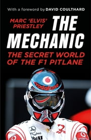 The Mechanic - The Secret World of the F1 Pitlane ebook by Marc 'Elvis' Priestley