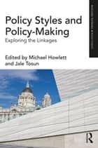 Policy Styles and Policy-Making - Exploring the Linkages ebook by Michael Howlett, Jale Tosun