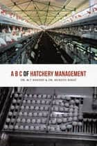 A B C of Hatchery Management ebook by Dr. M.T BANDAY & Dr. MUKESH  BAKAT