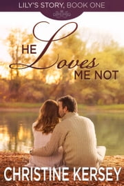 He Loves Me Not - (Lily's Story, Book 1) ebook by Christine Kersey
