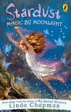 Stardust: Magic by Moonlight ebook by Linda Chapman