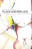 Place and Replace - Essays on Western Canada ebook by Adele Perry, Esyllt W. Jones, Leah Morton