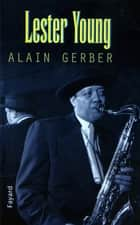Lester Young ebook by Alain Gerber