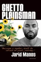 Ghetto Plainsman ebook by Jarid Manos